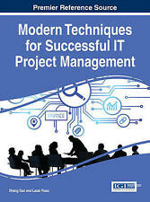 NEW Modern Techniques for Successful IT Project Management by Shang Gao