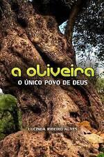 A Oliveira: O unico povo de Deus (Portuguese Edition) by Lucinda Ribeiro Alves
