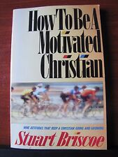 How To Be A Motivated Christian by Stuart Briscoe - 1987 Paperback