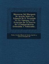 Memorias del Marquees de Ayerbe Sobre La Estancia de D. Fernando VII En Valencay