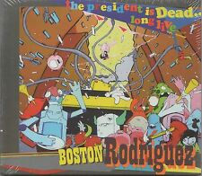 BOSTON RODRIGUEZ -The President Is Dead... Long Live- SEALED 13 track CD