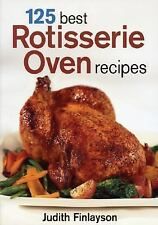 NEW - 125 Best Rotisserie Oven Recipes by Finlayson, Judith