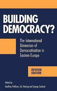 Building Democracy: The International Dimension of Democratisation in Eastern Eu