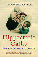 Hippocratic Oaths: Medicine and Its Discontents by Raymond Tallis (Hardback, 200