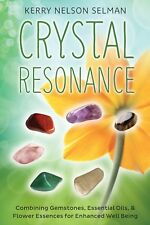 Crystal Resonance: Combining Gemstones, Essential Oils, and Flower Essences for