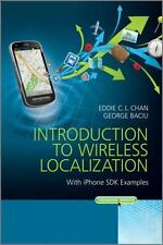 Introduction to Wireless Localization: With iPhone SDK Examples: By Chan, Edd...