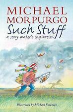 Such Stuff: A Story-Maker's Inspiration by Mark Morpurgo, Clare Morpurgo,...
