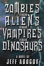 Zombies Versus Aliens Versus Vampires Versus Dinosaurs by Jeff Abugov (2015,...