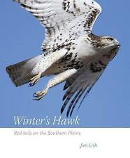 NEW Winter's Hawk: Red-tails on the Southern Plains by James W Lish Ph.D.