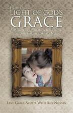 In the Light of God's Grace : A Memoir of Inspiration for Parents of Children...