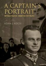 A Captain's Portrait: Witold Pilecki - Martyr for Truth by Adam J Koch: New