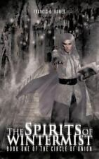 The Spirits of Wintermist : Book One of the Circle of Union by Francis D....