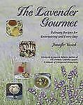 The Lavender Gourmet : Culinary Recipes for Entertaining and Every Day by Jennif