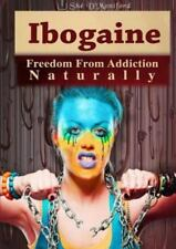 Ibogaine - Freedom from Addiction Naturally by Shé D'Montford (2014,...