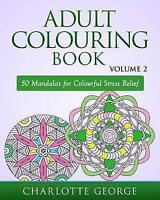 Adult Colouring Book : 50 Mandalas to Colour for Pure Pleasure and Enjoyment,...