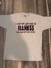 """Vintage Shirt Large Lost My Job Due To Illness, """"the Boss Got Sick Of Me� Fotl"""