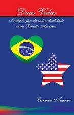 Duas Vidas : A Dupla Face Da Individualidade Entre Brasil-America by Carmen...