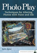 NEW! Photo Play: Techniques for Altering Photos with Paint and Ink with Seth Apt
