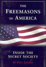 NEW The Freemasons in America: Inside the Secret Society by H. Paul Jeffers