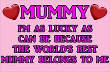 I'M LUCKY AS CAN BE WORLD'S BEST MUMMY BELONGS TO ME Laminated Sign Mothers Day