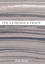 The Luminous Trace: Drawing and Writing in Metalpoint by Burns, Thea