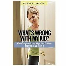 What's Wrong with My Kid?: When Drugs or Alcohol Might Be a Problem and What To