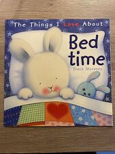 The Things I Love About Bedtime - Trace Moroney Paperback Book Preowned Like New
