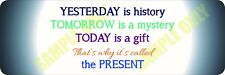 Yesterday is History - Tomorrow is a Mystery Bumper sticker