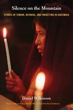 Silence on the Mountain: Stories of Terror, Betrayal, and Forgetting in Guatemal