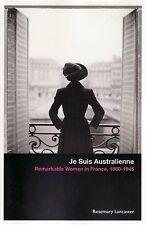 Je Suis Australienne 'Remarkable Women in France, 1880 - 1945 Lancaster, Rosemar
