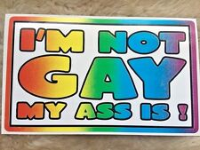 I'm NOT GAY MY ASS IS       PRANK GAY  Lesbian Rainbow BUMPER STICKER 3x5 inches