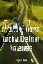 Traveling Nurse : How Do Travel Nurses Find New Work Assignments by Haytham...