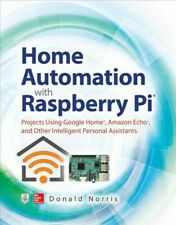 Home Automation With Raspberry Pi : Projects Using Google Home, Amazon Echo, .