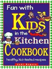Fun With Kids in the Kitchen Cookbook: Healthy, Kid-Tested Recipes Rogers, Judi