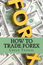 How to Trade Forex : How to Make Millions in Forex Trading by Chuck Thomas...