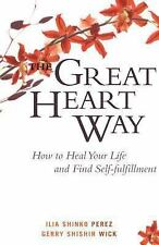 THE GREAT HEART WAY How to Heal Your Life and Find Self-Fulfillment BRAND NEW