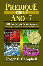 Predique Por un Ano #7: 104 Bosquejos de Sermones: DOS Bosquejos Completos Para