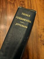 Things Fundamental; Charles Jefferson, 1903, Discourses in Modern Apologetics