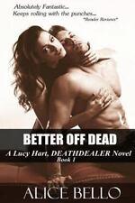 Deathdealer: Better off Dead : A Lucy Hart, Deathdealer Novel by Alice Bello.