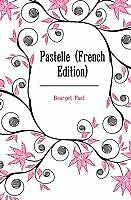 Pastelle (French Edition) by Bourget, Paul
