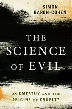 The Science of Evil: On Empathy and the Origins of Cruelty: By Baron-Cohen, S...