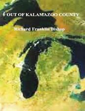Out of Kalamazoo County by Richard Bishop (2014, Paperback)