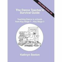 Dance Teacher's Survival Guide : Teaching Dance in Schools from Key Stage 1 -...
