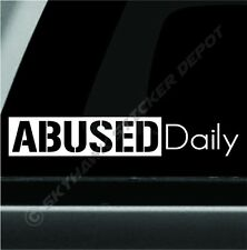 Abused Daily Funny Bumper Sticker Vinyl Decal Car Truck SUV Window Decal Drift
