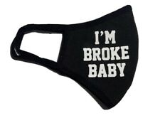 I'm Broke Baby Face Mask Unisex Best Seller FaceCover 100% Cotton Ear Loops