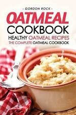 Oatmeal Cookbook - Healthy Oatmeal Recipes : The Complete Oatmeal Cookbook by...