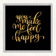 Black Gold You Make Me Feel Happy Quote Drinks Mat Coaster