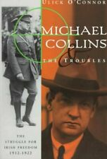 Michael Collins and the Troubles : The Struggle for Irish Freedom 1912-1922, ...
