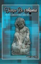 Tiempo de Agonía by Rodolfo Cuéllar Quijano (2014, Paperback)