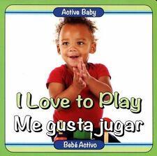 I Love to Play | Me gusta jugar (Bebe Activo) (Spanish Edition)
